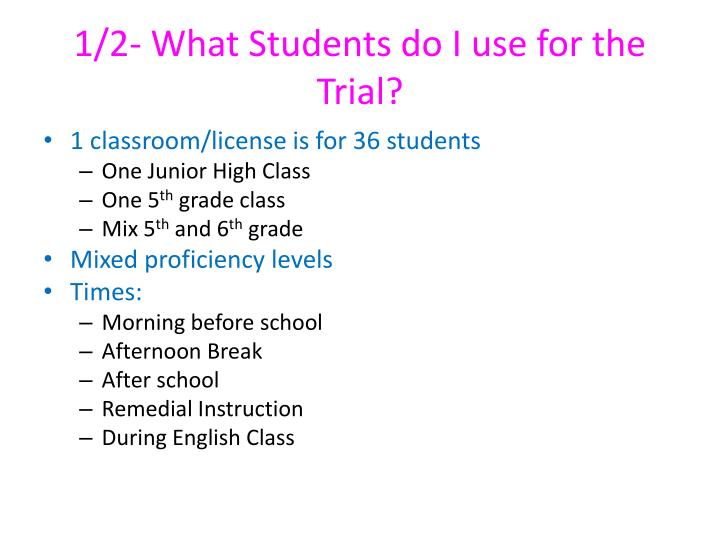 1/2- What Students do I use for the Trial?