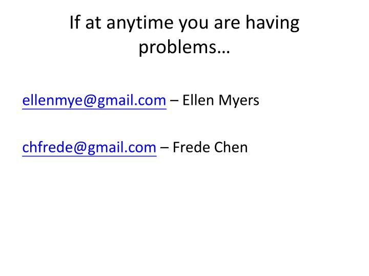 If at anytime you are having problems…