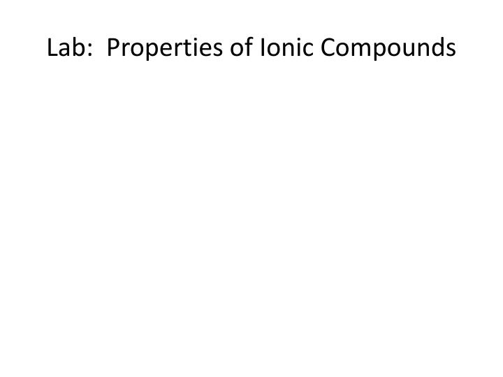 Lab:  Properties of Ionic Compounds