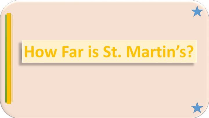 How Far is St. Martin's?