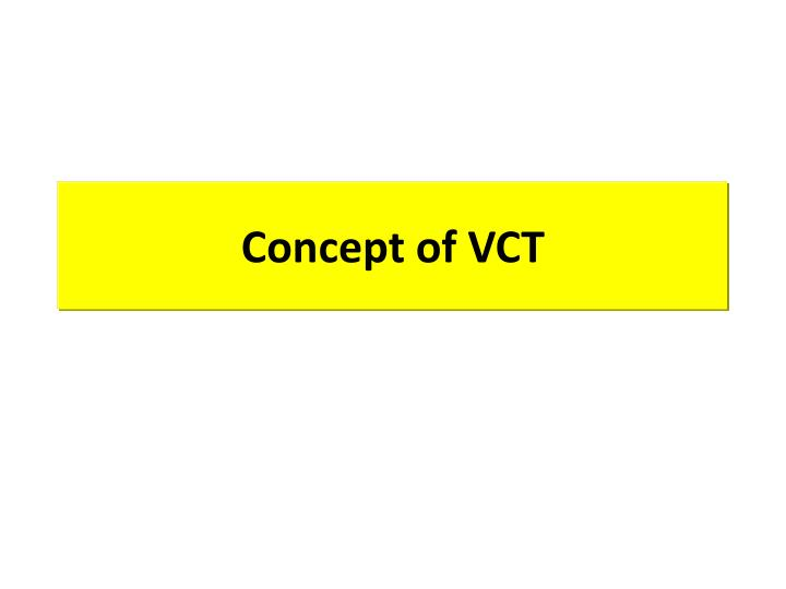 Concept of VCT
