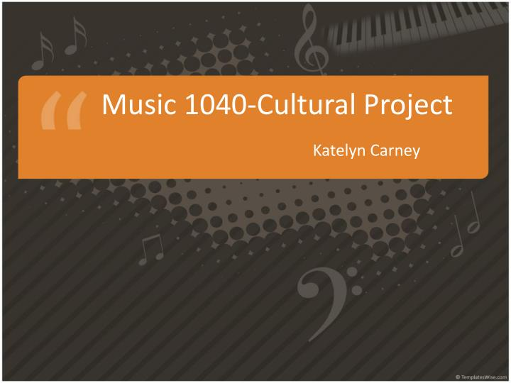 Music 1040 cultural project