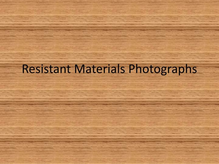 Resistant Materials Photographs