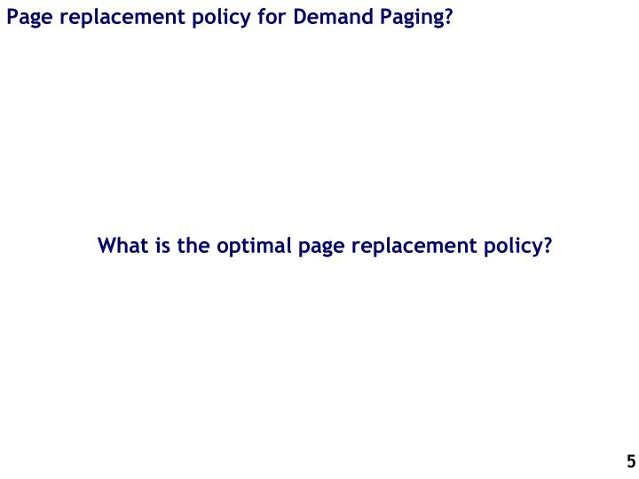 Page replacement policy for Demand Paging?