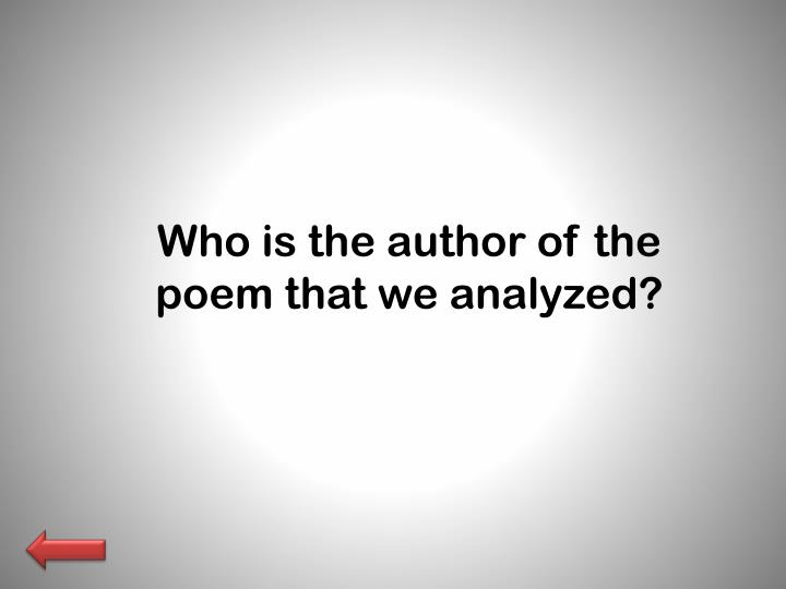 Who is the author of the poem that we analyzed?