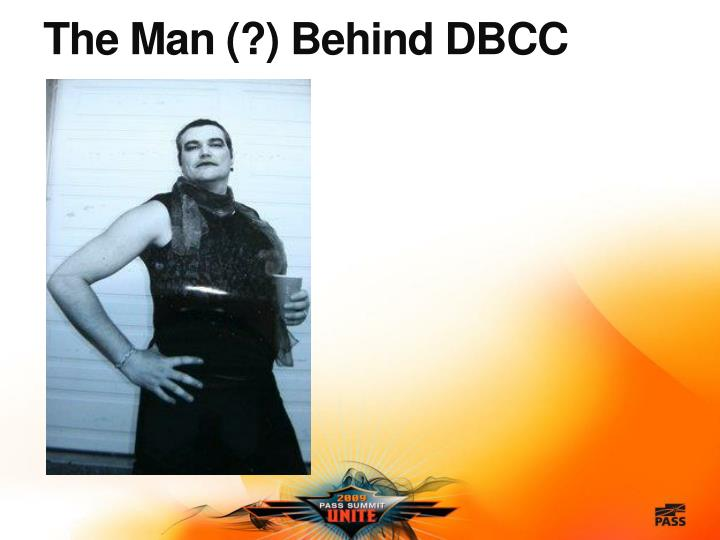 The Man (?) Behind DBCC