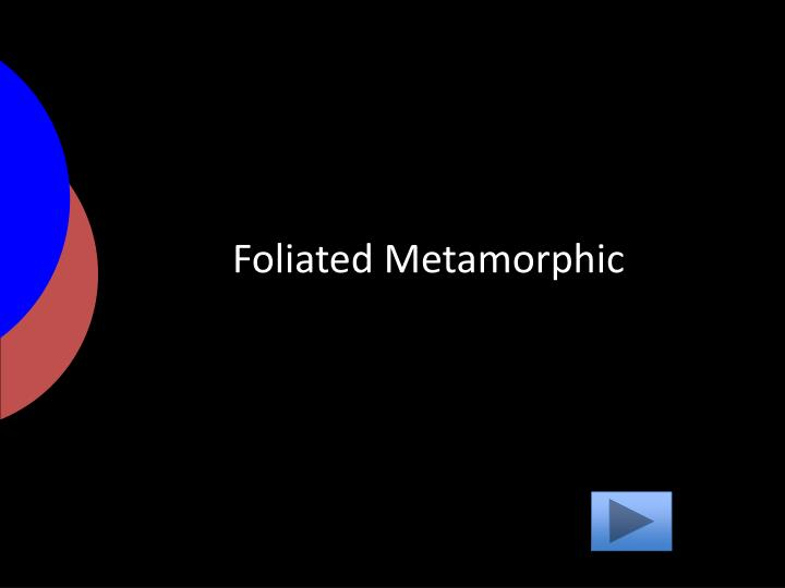 Foliated Metamorphic