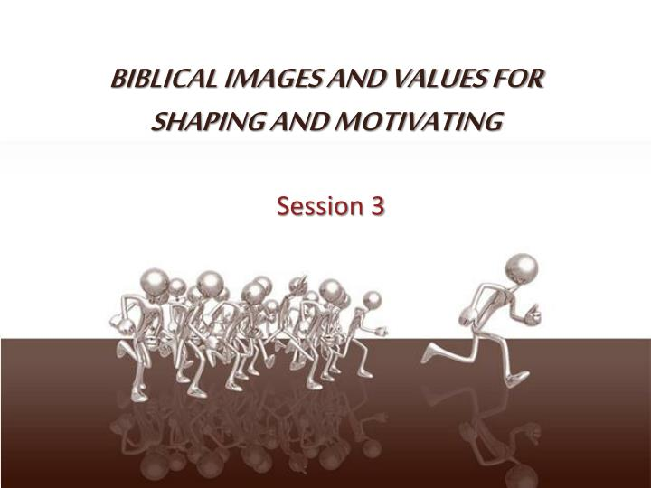Biblical images and values for shaping and motivating