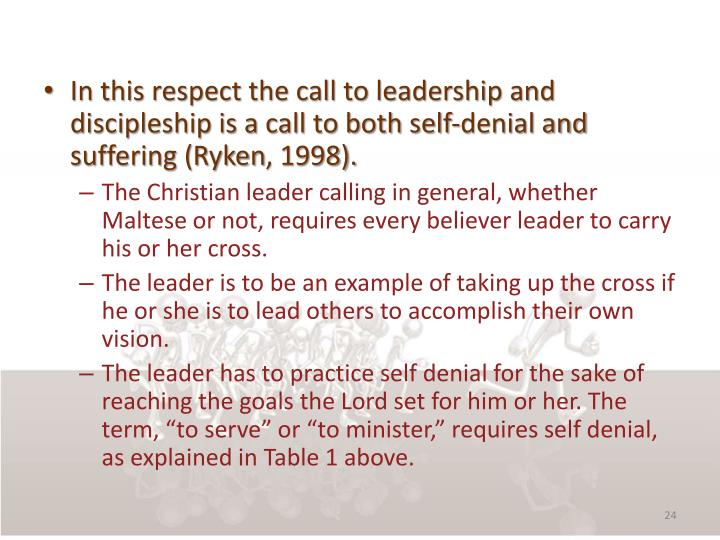 In this respect the call to leadership and discipleship is a call to both self-denial and suffering (