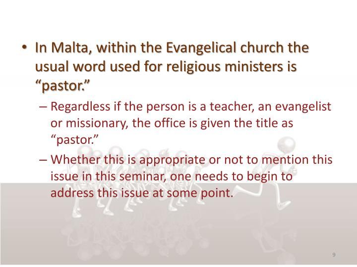 "In Malta, within the Evangelical church the usual word used for religious ministers is ""pastor."""