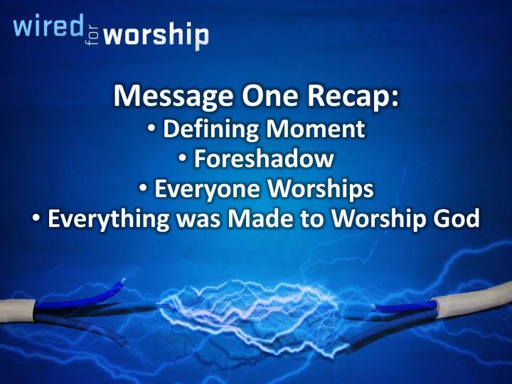 Message One Recap: