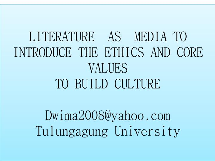 LITERATURE  AS  MEDIA TO INTRODUCE THE ETHICS AND CORE VALUES