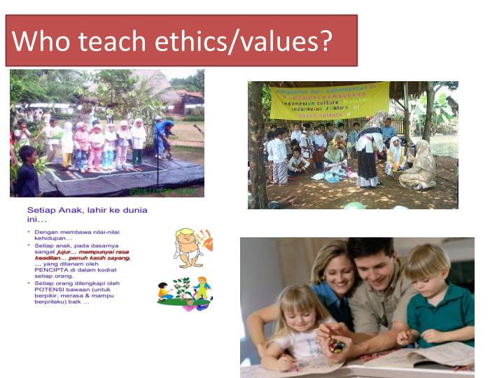 Who teach ethics/values?