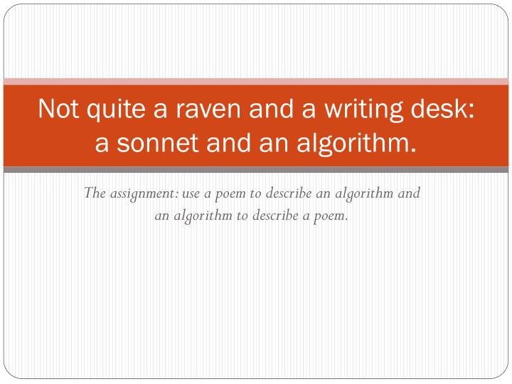 Not quite a raven and a writing desk: a sonnet and an algorithm.