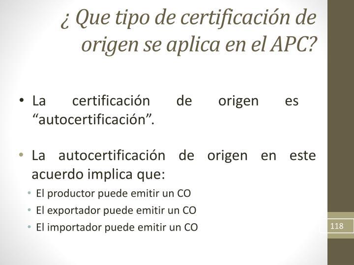 ¿ Que tipo de certificación de origen se aplica en el