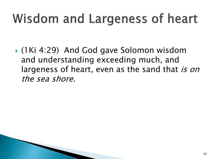 Wisdom and Largeness of heart