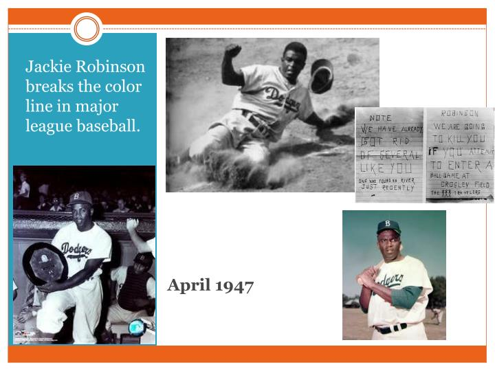 Jackie Robinson breaks the color line in major league baseball.