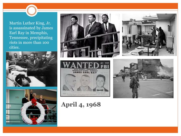 Martin Luther King, Jr. is assassinated by James Earl Ray in Memphis, Tennessee, precipitating riots in more than 100 cities.