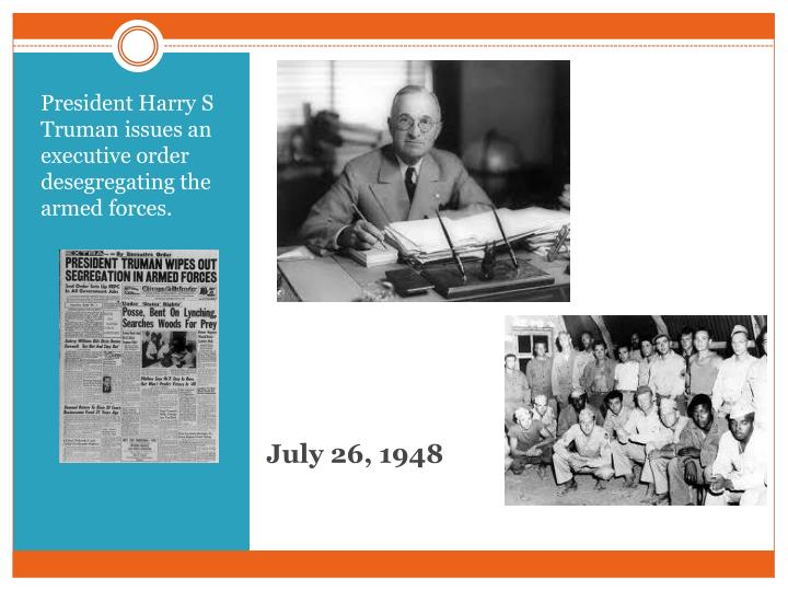 President Harry S Truman issues an executive order desegregating the armed forces.