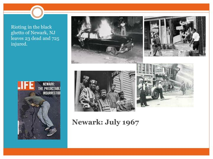 Rioting in the black ghetto of Newark, NJ leaves 23 dead and 725 injured.