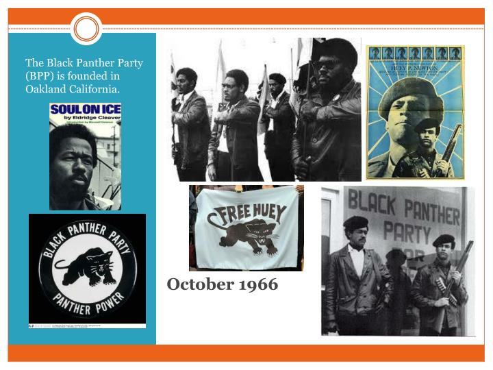 The Black Panther Party (BPP) is founded in Oakland California.