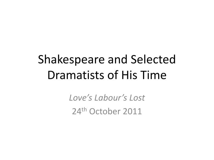 Shakespeare and selected dramatists of his time