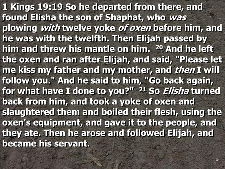1 Kings 19:19 So he departed from there, and found Elisha the son of