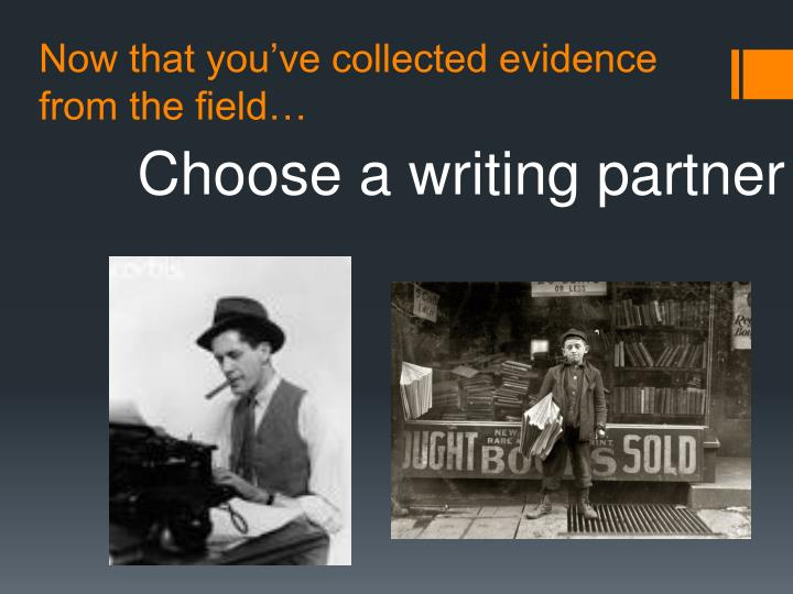 Now that you've collected evidence from the field…