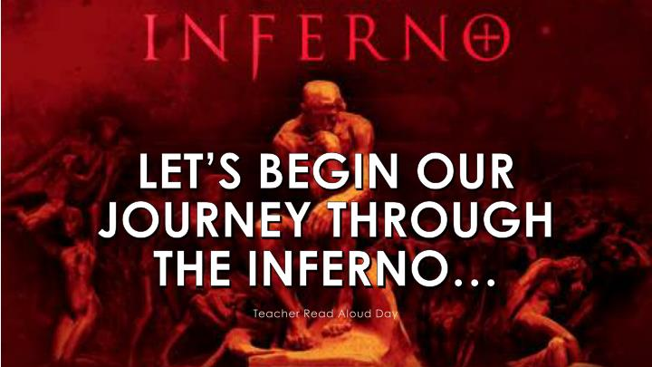 LET'S BEGIN OUR JOURNEY THROUGH THE INFERNO…