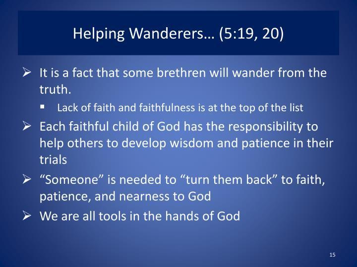 Helping Wanderers… (5:19, 20)