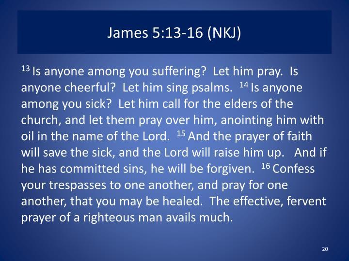 James 5:13-16 (NKJ)
