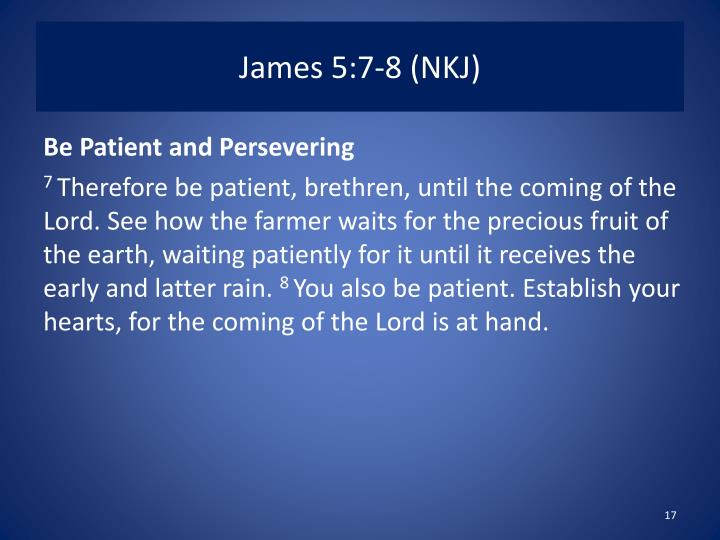 James 5:7-8 (NKJ)