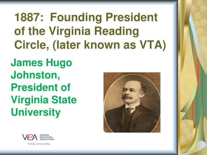 1887:  Founding President of the Virginia Reading Circle, (later known as VTA)