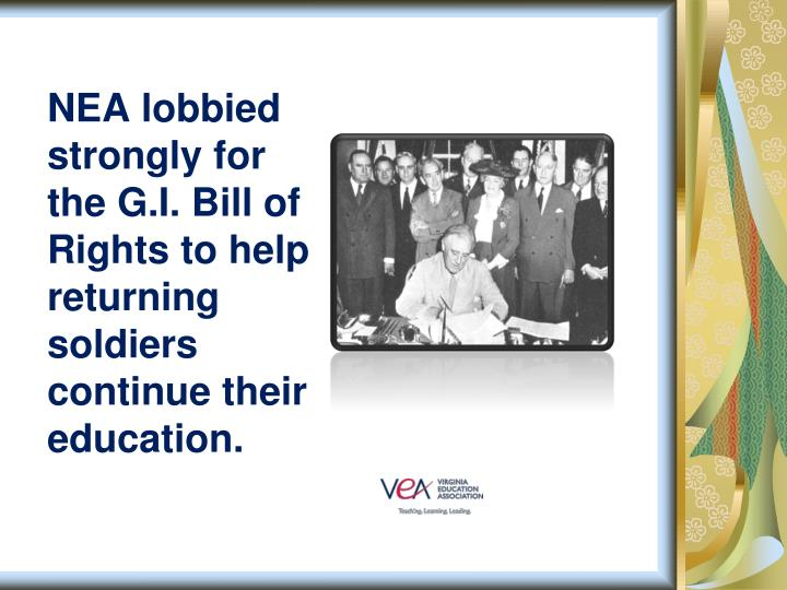 NEA lobbied strongly for the G.I. Bill of Rights to help returning soldiers continue their education.