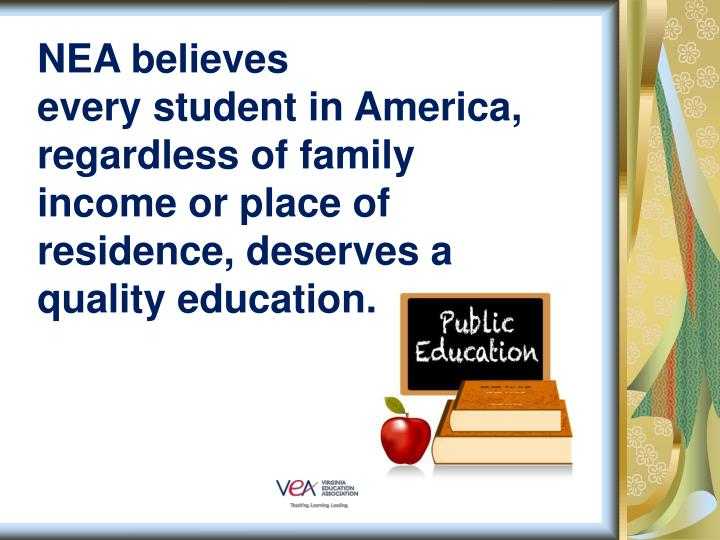NEA believes every student in America, regardless of family income or place of residence, deserves ...