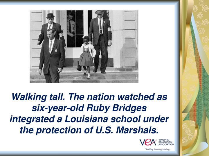 Walking tall. The nation watched as six-year-old Ruby Bridges integrated a Louisiana school under the protection of U.S. Marshals.