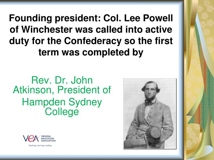 Founding president: Col. Lee Powell of Winchester was called into active duty for the Confederacy so the first term was completed by