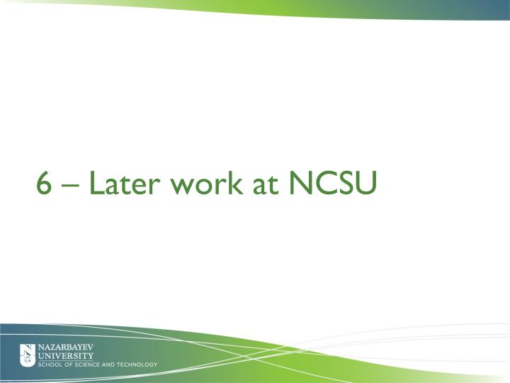 6 – Later work at NCSU