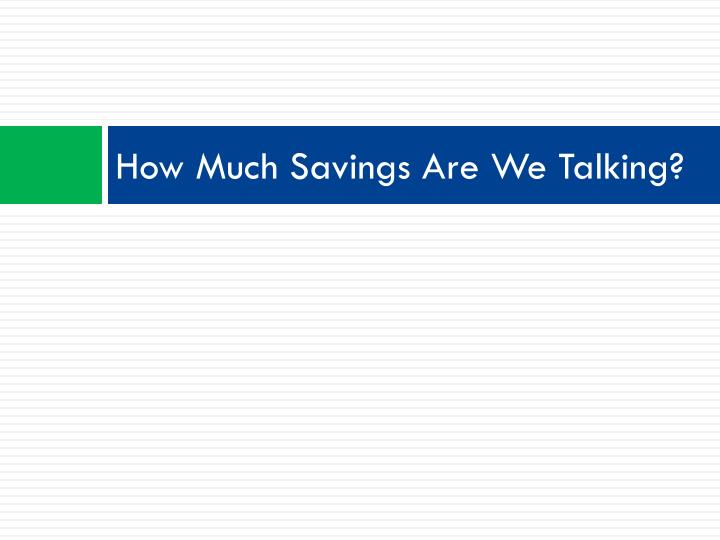 How Much Savings Are We Talking?
