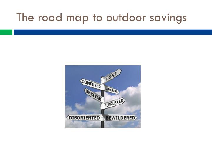 The road map to outdoor savings