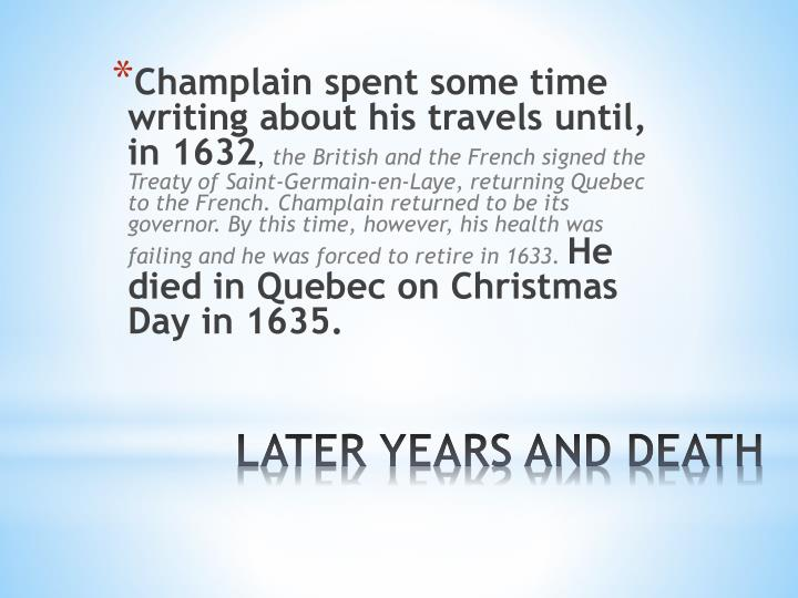 Champlain spent some time writing about his travels until, in 1632