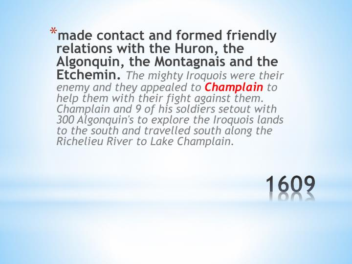 made contact and formed friendly relations with the Huron, the Algonquin, the Montagnais and the Etchemin.
