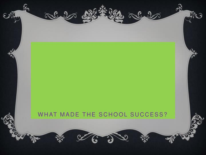 What made the school success?