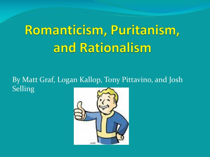 Romanticism puritanism and rationalism