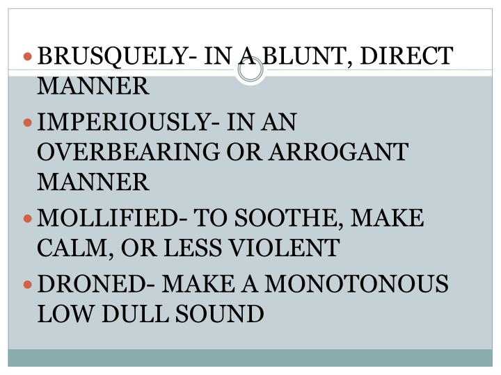 BRUSQUELY- IN A BLUNT, DIRECT MANNER