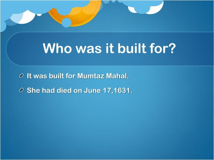 Who was it built for?