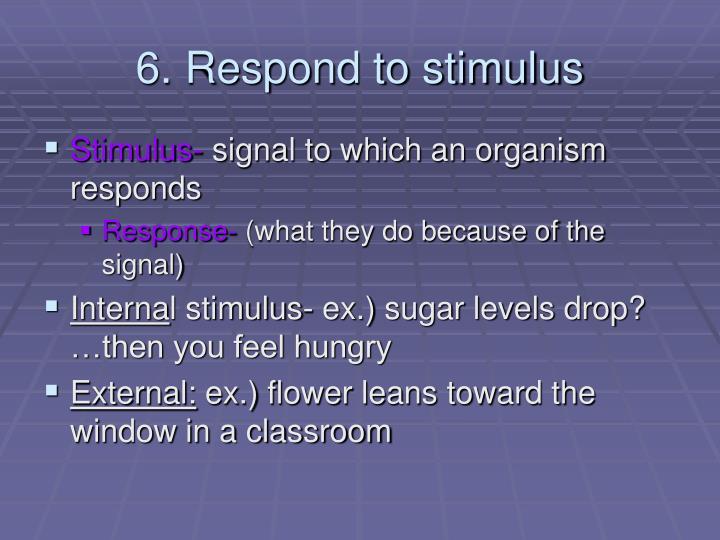 6. Respond to stimulus