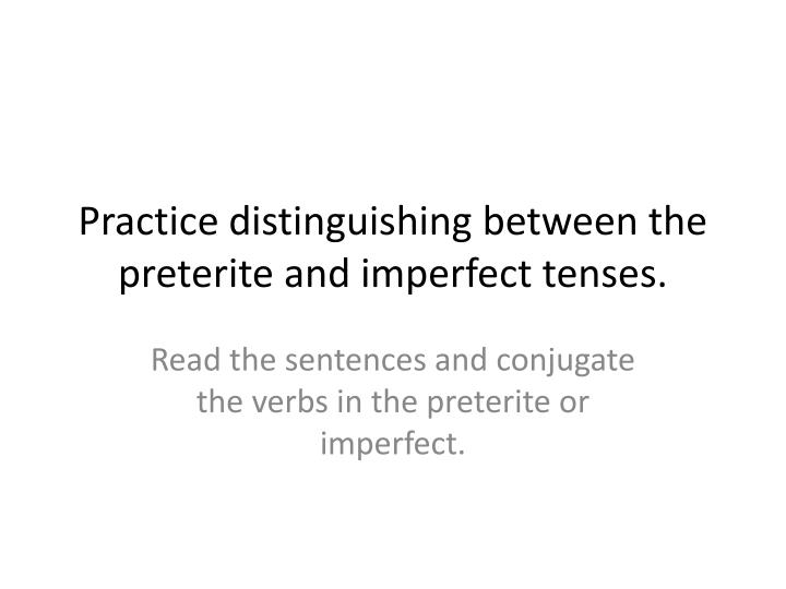Practice distinguishing between the preterite and imperfect tenses