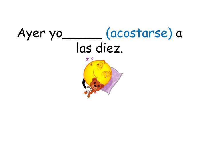 Ayer yo_____
