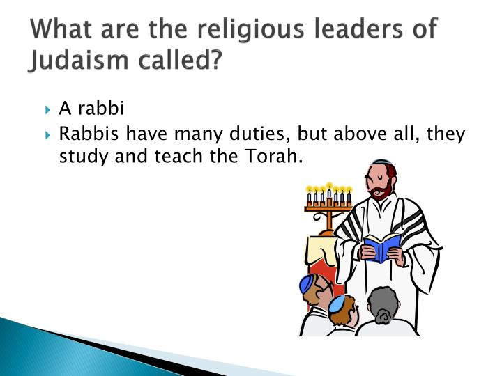 What are the religious leaders of Judaism called?